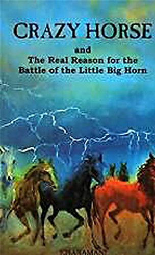 Crazy Horse and The Real Reason for the Battle of the Little Big Horn