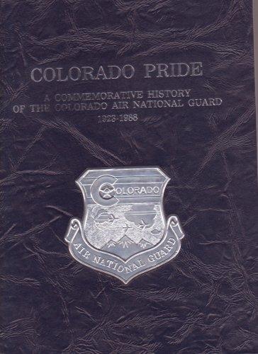 Colorado Pride: A Commemorative History of the Colorado Air National Guard, 1923-1988