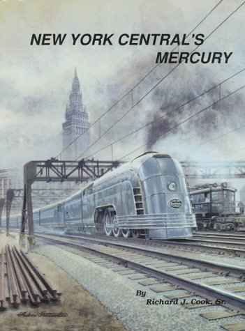 New York Central's Mercury: The Train of: Cook, Richard J.