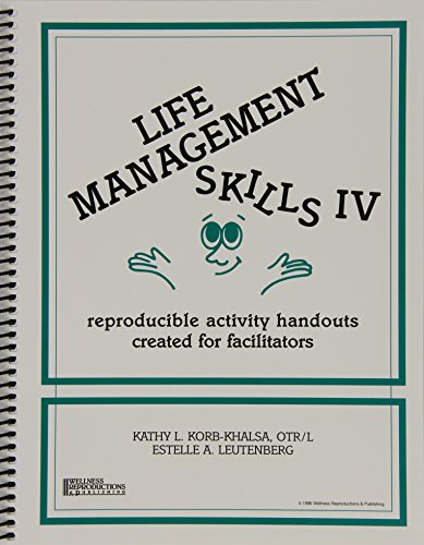 Life Management Skills IV: Reproducible Activity Handouts Created for Facilitators: Kathy L ...