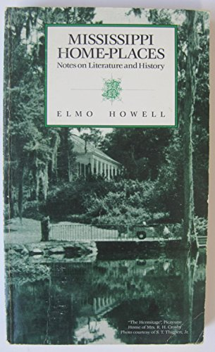 Mississippi Home-Places: Notes on Literature and History: Howell, Elmo