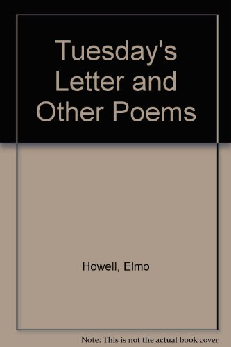 Tuesday's Letter and Other Poems: Howell, Elmo