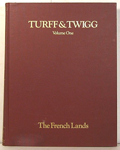 9780962207808: TURFF AND TWIGG Volume One The French Lands A Study of Ten Thousand Acres Donated by King William, III to the French Refugees Who Settled At Manakintowne on the Southern Bank of James River in the Colony of Virginia in 1700