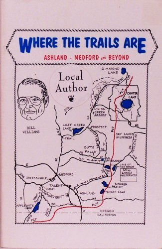 Where the Trails Are: Ashland, Medford, and Beyond: Bill Williams