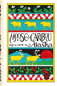 Moose and Caribou Recipes from Alaska