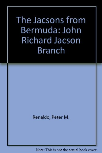 The Jacksons from Bermuda. John Richard Jackson Branch: Rinaldo, Peter M.