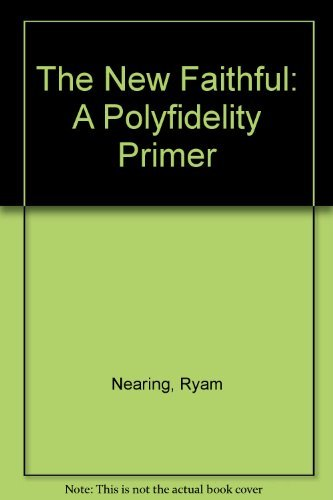 The New Faithful: A Polyfidelity Primer: Ryam Nearing
