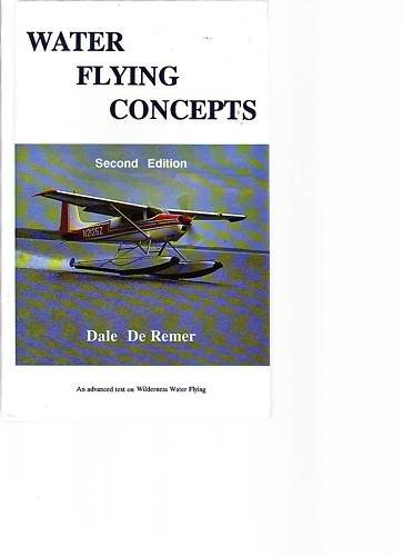 9780962215919: Water Flying Concepts : An Advanced Text on Wilderness Water Flying (Second Edition -1235X)