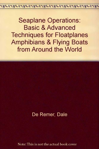 9780962215940: Seaplane Operations: Basic & Advanced Techniques for Floatplanes Amphibians & Flying Boats from Around the World