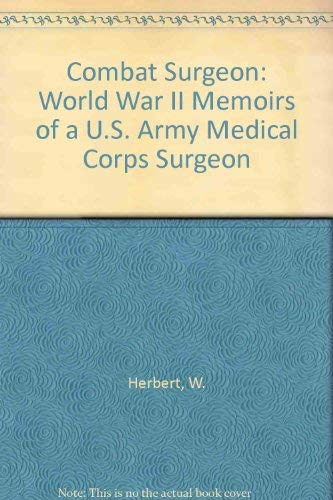 9780962216664: Combat Surgeon: World War II Memoirs of a U.S. Army Medical Corps Surgeon