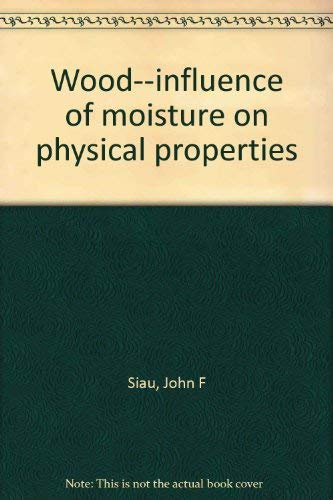 9780962218101: Wood--influence of moisture on physical properties