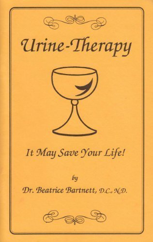 Urine-Therapy: It May Save Your Life: Bartnett, Beatrice