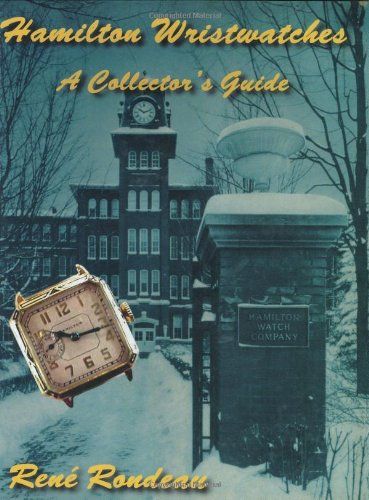 Hamilton Wristwatches: A Collector's Guide: Rondeau, Rene