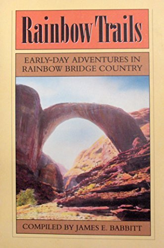 Rainbow Trails Early-Day Adventures in Rainbow Bridge: Babbitt James E.