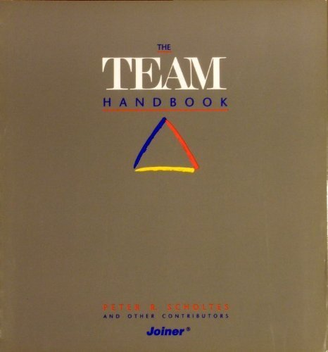 The Team Handbook: How to Use Teams: Peter R. Scholtes