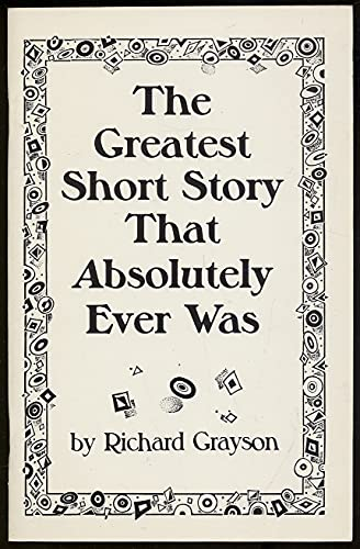 The Greatest Short Story That Absolutely Ever Was Grayson, Richard