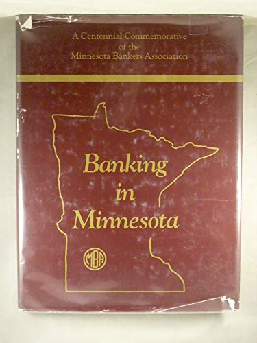 Banking in Minnesota: A Centennial Commemorative of the Minnesota Bankers Association {FIRST ...