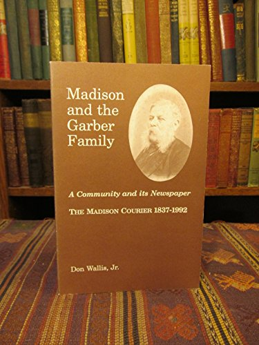 9780962233623: Madison and the Garber Family: A Community and its Newspaper, The Madison Courier 1837-1992