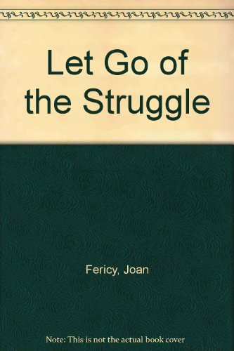 9780962237119: Let Go of the Struggle