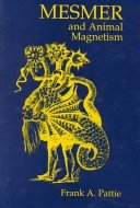Mesmer and Animal Magnetism: A Chapter in the History of Medicine: Pattie, Frank A.