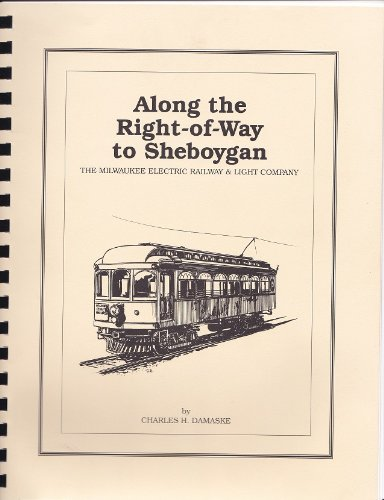 9780962244254: Along the right-of-way to Sheboygan: The Milwaukee Electric Railway & Light Company