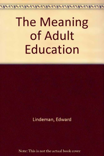 The Meaning of Adult Education: Lindeman, Edward