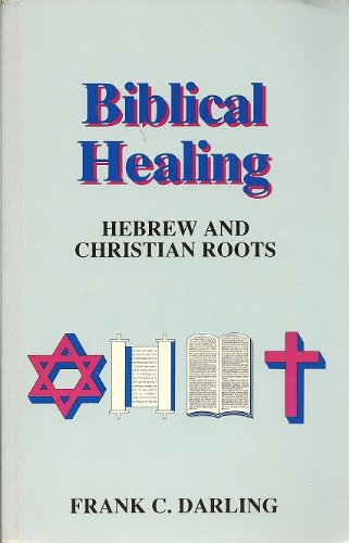 9780962250408: Biblical Healing: Hebrew and Christian Roots