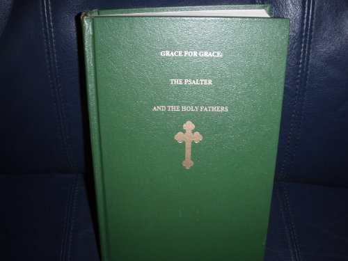 Grace for Grace: The Psalter and the Holy Fathers. Patristic Christian Commentary, Meditations, and...