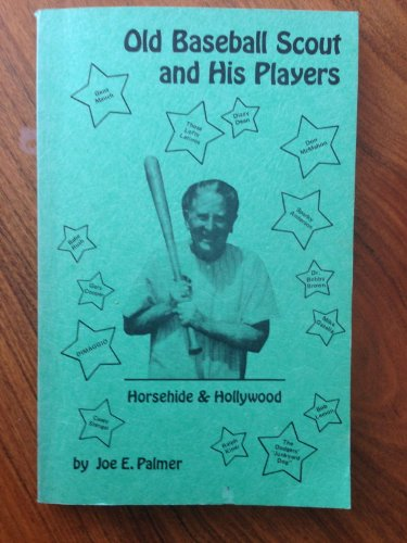 Old Baseball Scout and His Players: Horsehide: Palmer, Joe E.