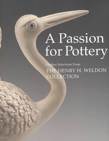 A Passion for Pottery: Further Selections from the Henry H. Weldon Collection: Williams, Peter; ...