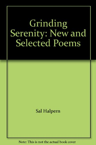 Grinding Serenity: New and Selected Poems -- SIGNED BOOK: Sal Halpern