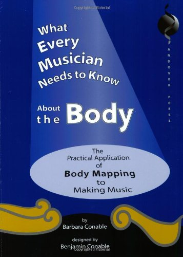 9780962259562: What Every Musician Needs to Know About the Body: The Practical Application of Body Mapping & the Alexander Technique to Making Music