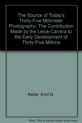The Source of Today's Thirty-Five Millimeter Photography: Keller, Emil G.