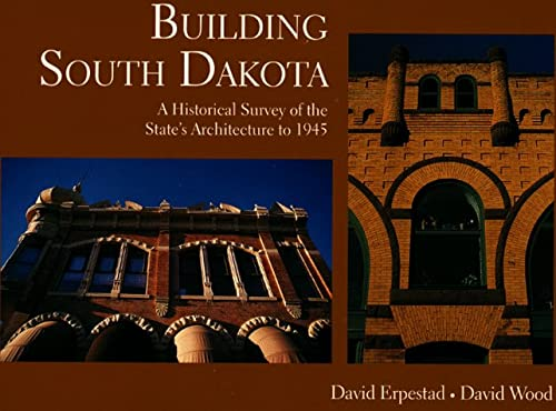 9780962262135: Building South Dakota: A Historical Survey of the State's Architecture to 1945