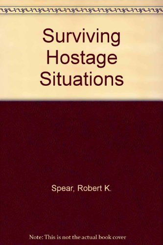 Surviving Hostage Situations: Moak, D. Michael, Spear, Robert K.
