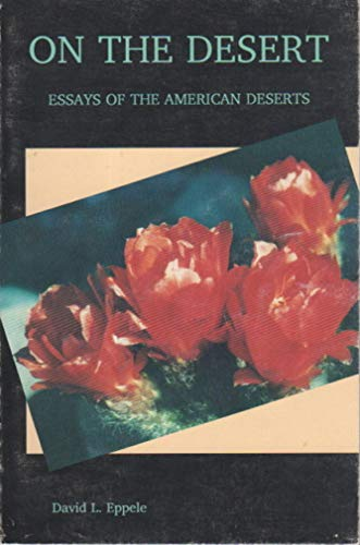 On the Desert:: Essays of the American Deserts: Eppele, David