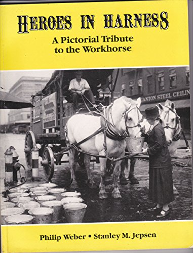 9780962266317: Heroes in Harness: A Pictorial Tribute to the Workhorse (Illustrated)