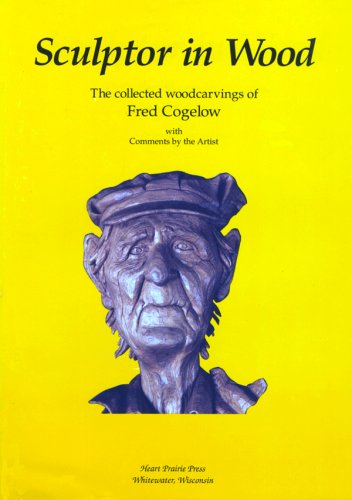 9780962266348: Sculptor in Wood: The Collected Woodcarvings of Fred Cogelow