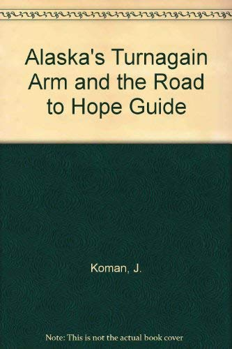 9780962268885: Alaska's Turnagain Arm and the Road to Hope Guide