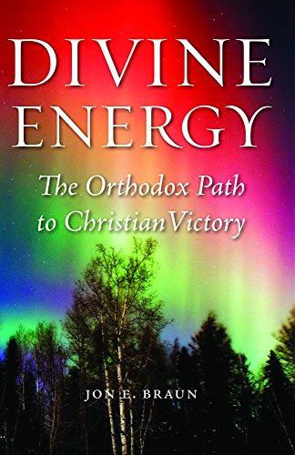 Divine Energy: The Orthodox Path to Christian Victory: Braun, Fr. Jon