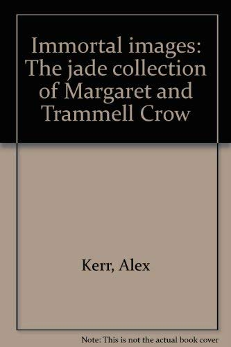 IMMORTAL IMAGES: THE JADE COLLECTION OF MARGARET AND TRAMMELL CROW.
