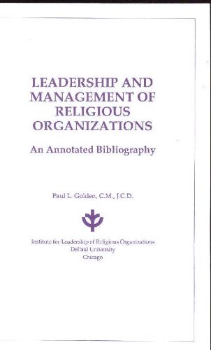 Leadership and Management of Religious Organizations: An Annotated Bibliography: Golden, Paul L.