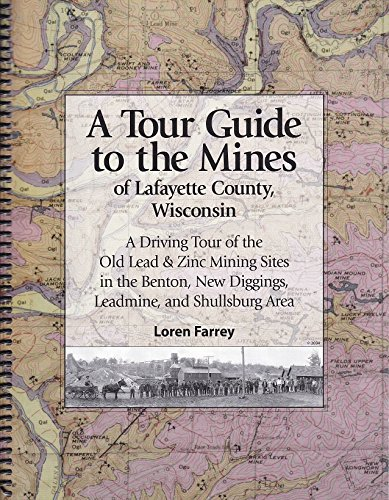 9780962278365: A tour guide to the mines of Lafayette County, Wisconsin: A driving tour of the old lead & zinc mining sites in the Benton, New Diggings, Leadmine, and Shullsburg area