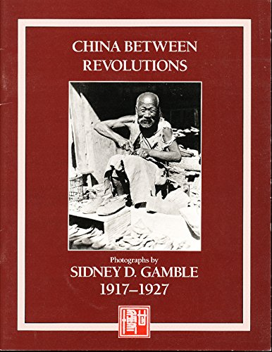 9780962282607: China Between Revolutions: Photographs by Sidney D. Gamble 1917-1927