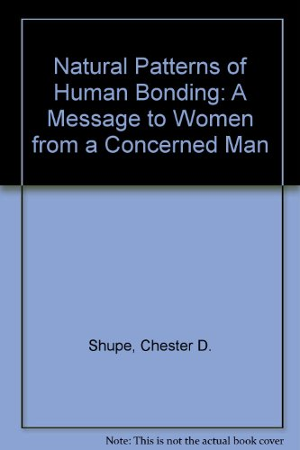 9780962285318: Natural Patterns of Human Bonding: A Message to Women from a Concerned Man