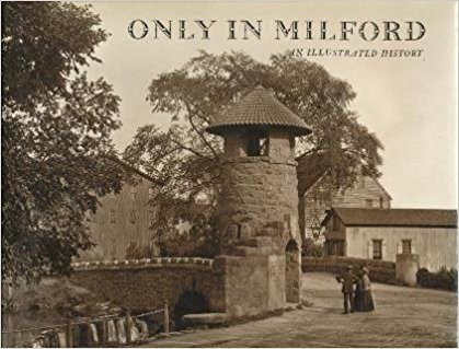Only in Milford: An Illustrated History. Volume: Smith, DeForest W.
