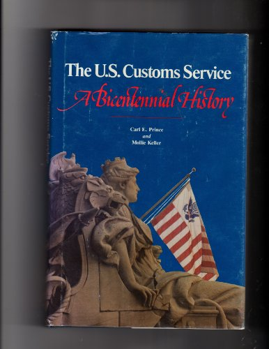 The U.S. Customs Service: A bicentennial history: Prince, Carl E