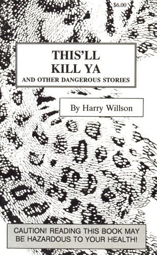 This'll Kill Ya: And Other Dangerous Stories: Willson, Harry