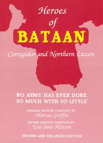 HEROES OF BATAAN : CORREGIDOR AND NORTHERN LUZON, 2ND ED.: Marcus Griffin