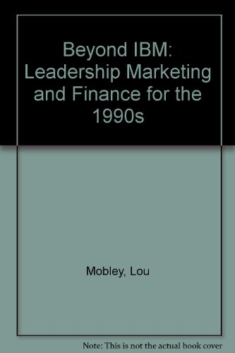 9780962295706: Beyond IBM: Leadership Marketing and Finance for the 1990s